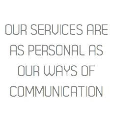 OUR SERVICES ARE AS PERSONAL AS OUR WAYS OF COMMUNICATION